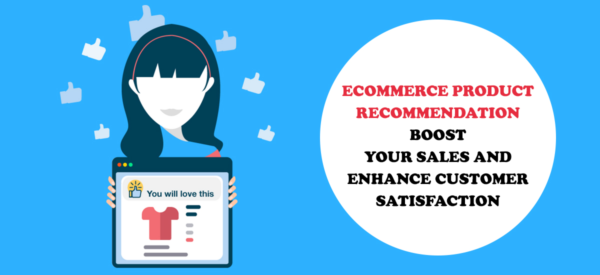 Ecommerce Product Recommendation – Boost Your Sales And Enhance Customer Satisfaction