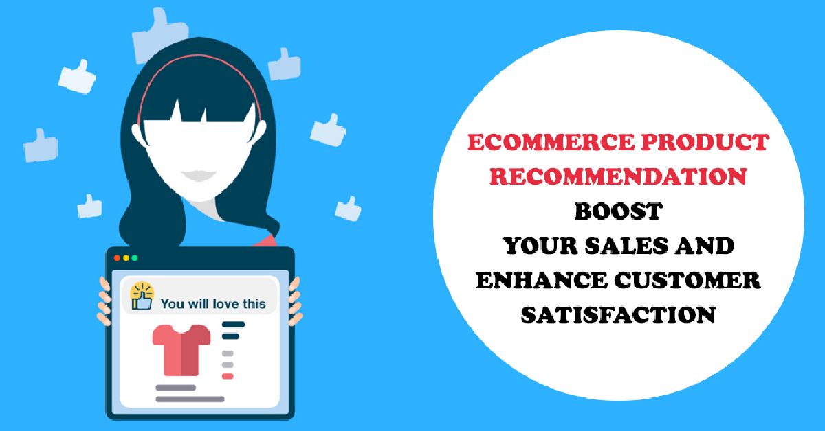 E-Commerce Product Recommendation – Boost Your Sales and Enhance Customer Satisfaction