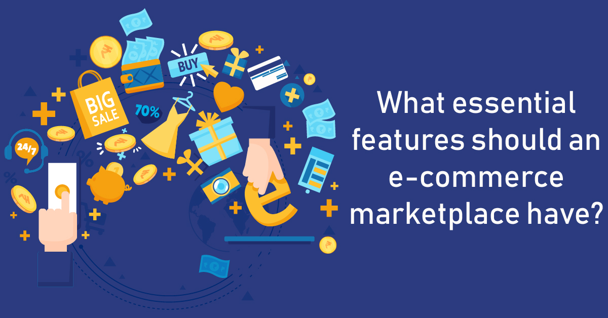What Essential Features Should an E-Commerce Marketplace Have