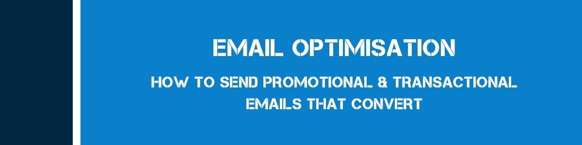 Email Optimisation – How to Send Promotional and Transactional Emails that Convert
