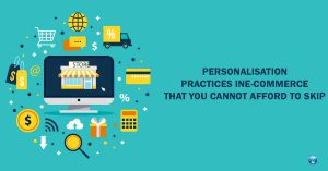 Personalisation Practices in Ecommerce that You Cannot Afford to Skip