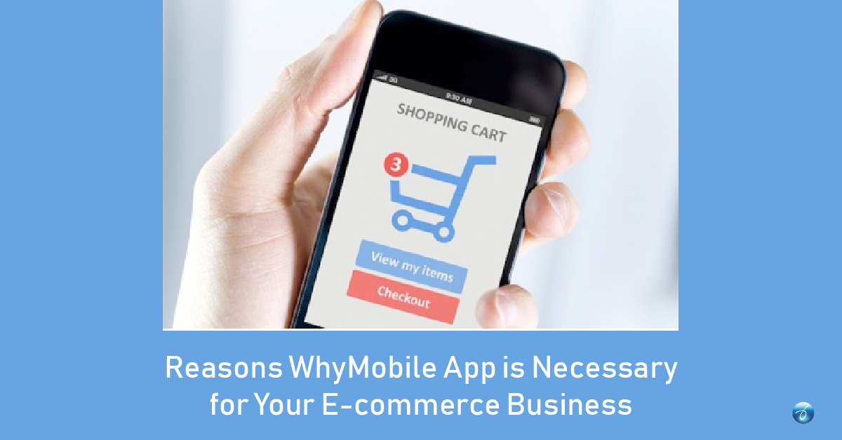 Reasons Why Mobile App is Necessary for Your Ecommerce Business