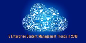 5 Enterprise Content Management Trends in 2018