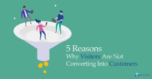 5 Reasons why Visitors are not Converting into Customers