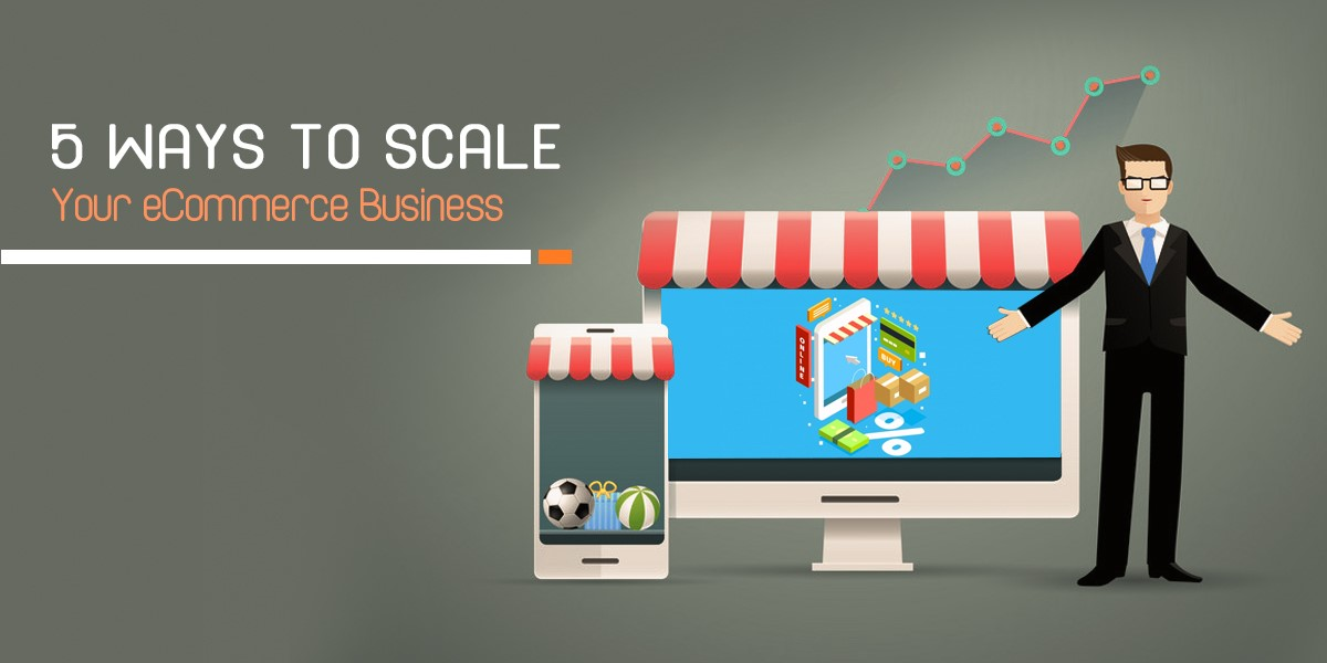 5 Ways to Scale Your E-Commerce Business