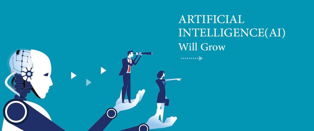 Artificial Intelligence (AI) will Grow