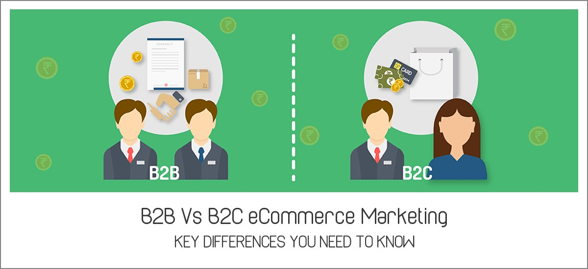 B2B Vs B2C eCommerce Marketing - Key Differences You need to Know