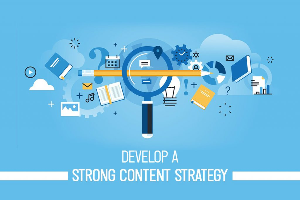 Develop a strong content strategy