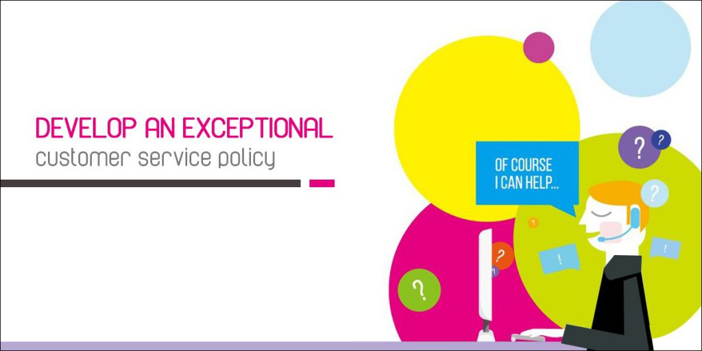 Develop an exceptional customer service policy