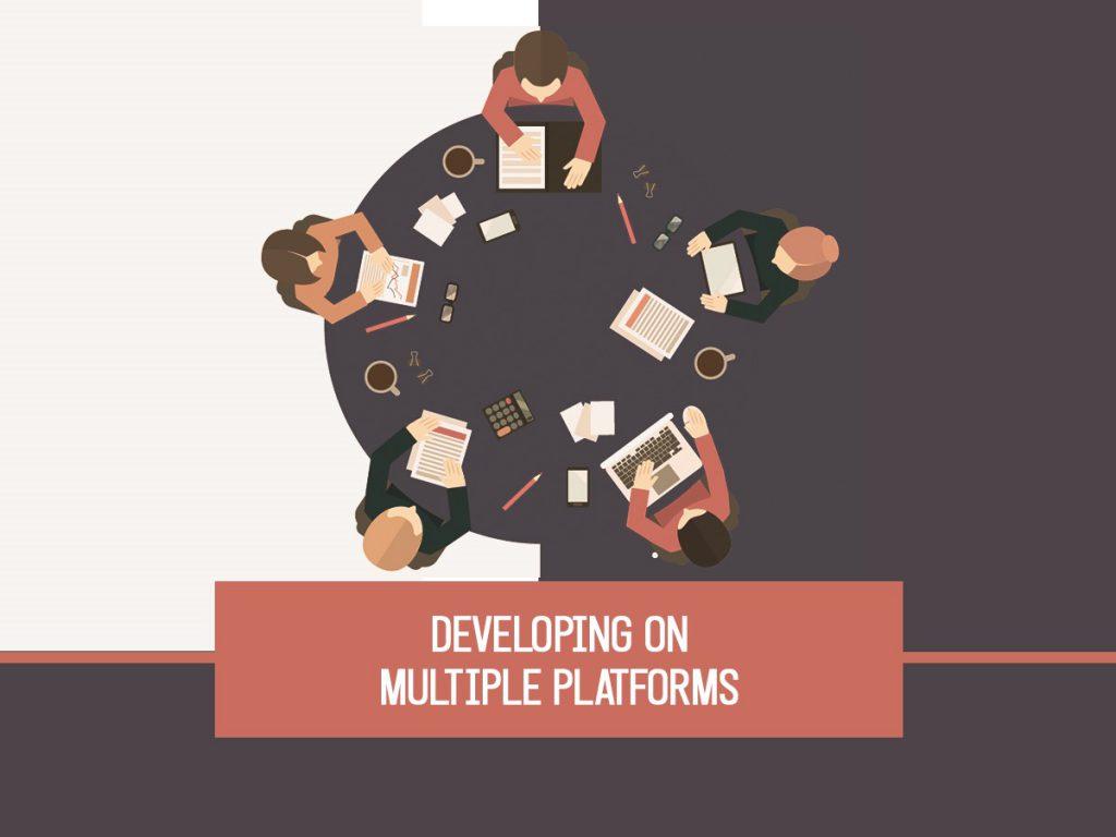 Developing on multiple platforms
