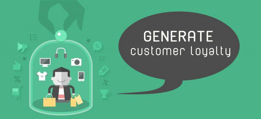Generate customer loyalty