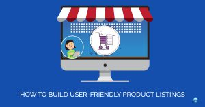 How To Build User-Friendly Product Listings