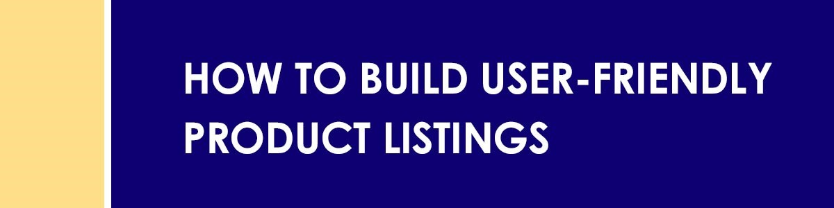 How to Build User Friendly Product Listings