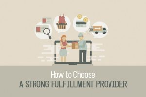 How to Choose a Strong Fulfillment Provider