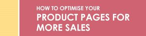 How to Optimise Your Product Pages for More Sales
