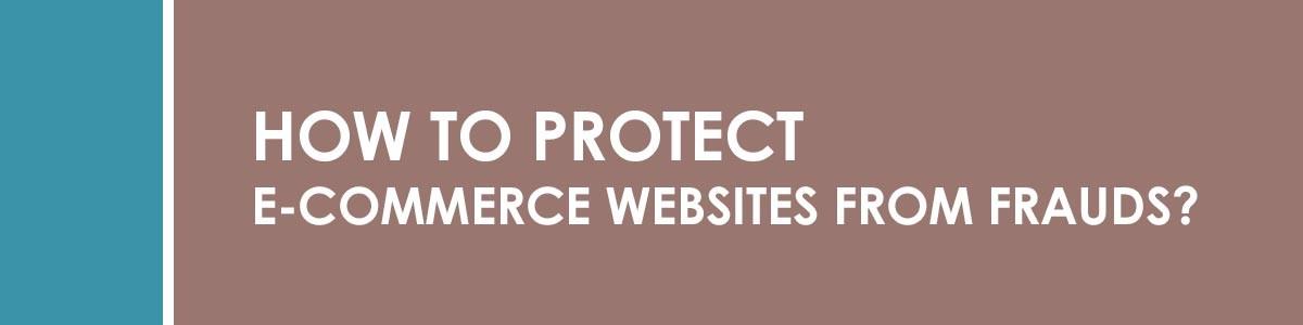 How to Protect E-commerce Websites from Frauds