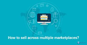 How to Sell Across Multiple Marketplaces