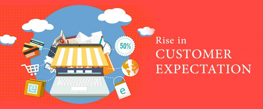 Rise in Customer Expectation