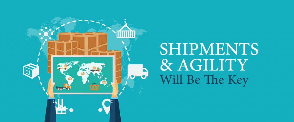 Shipments and Agility will be the Key