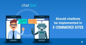 Should ChatBots Be Implemented In eCommerce Sites