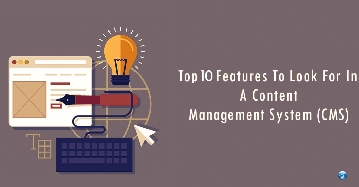 Top 10 Features to Look for in a Content Management System