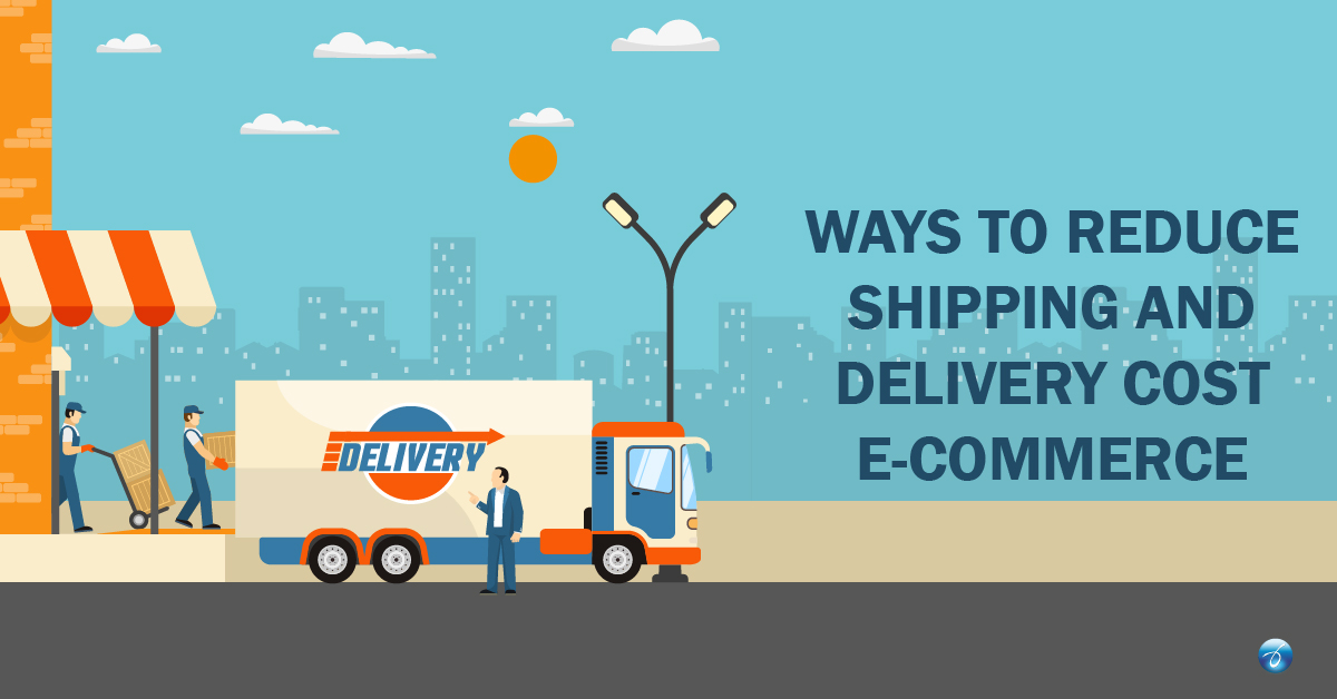 Ways to Reduce Shipping and Delivery Cost in Ecommerce