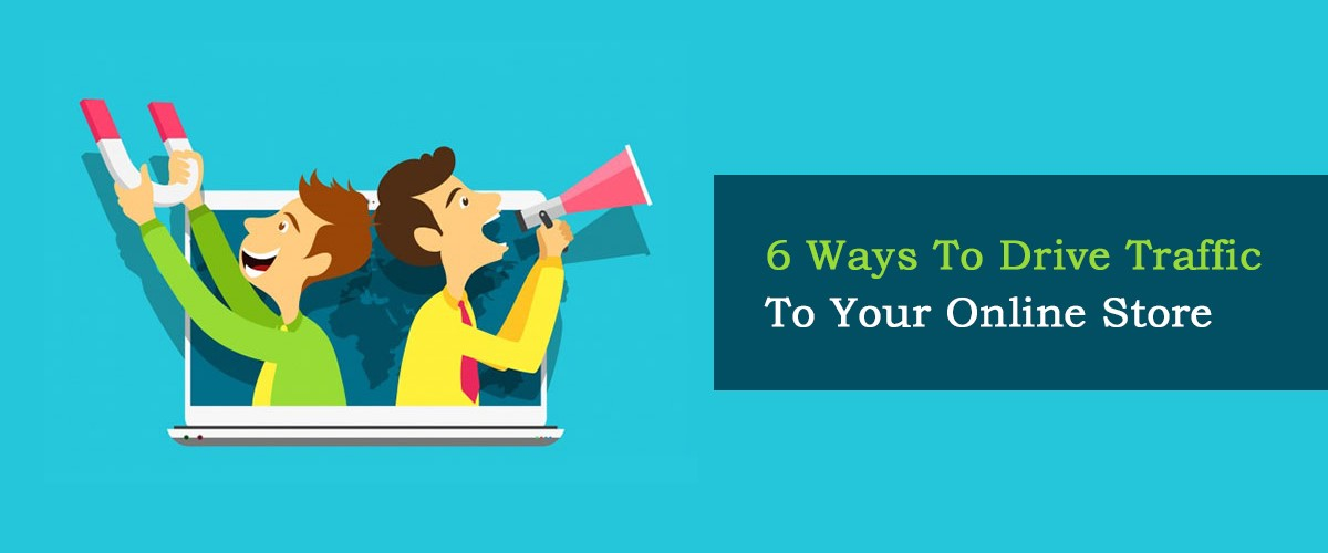 6 Ways to Drive Traffic to Your Online Store