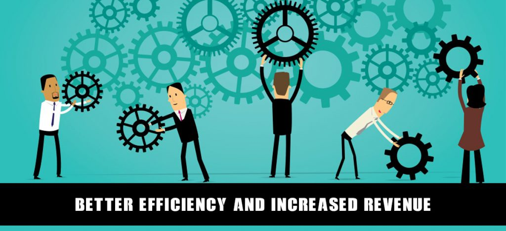 Better efficiency and increased revenue