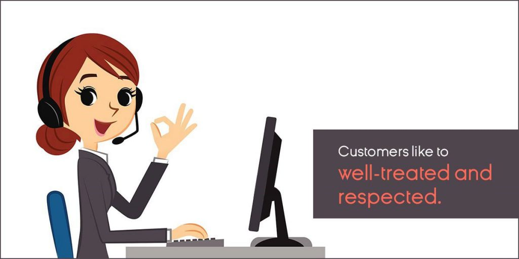 Customers like to well-treated and respected