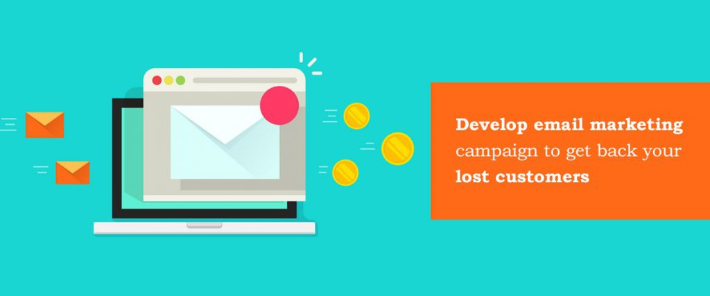 Develop email marketing campaign to get back your lost customers