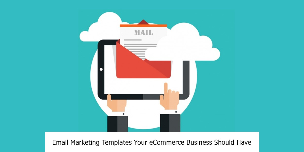 Email Marketing Templates Your eCommerce Business Should Have
