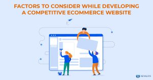 Factors to Consider while Developing a Competitive eCommerce Website