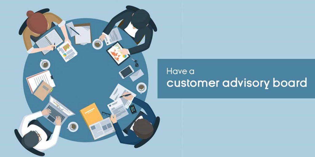 Have a customer advisory board
