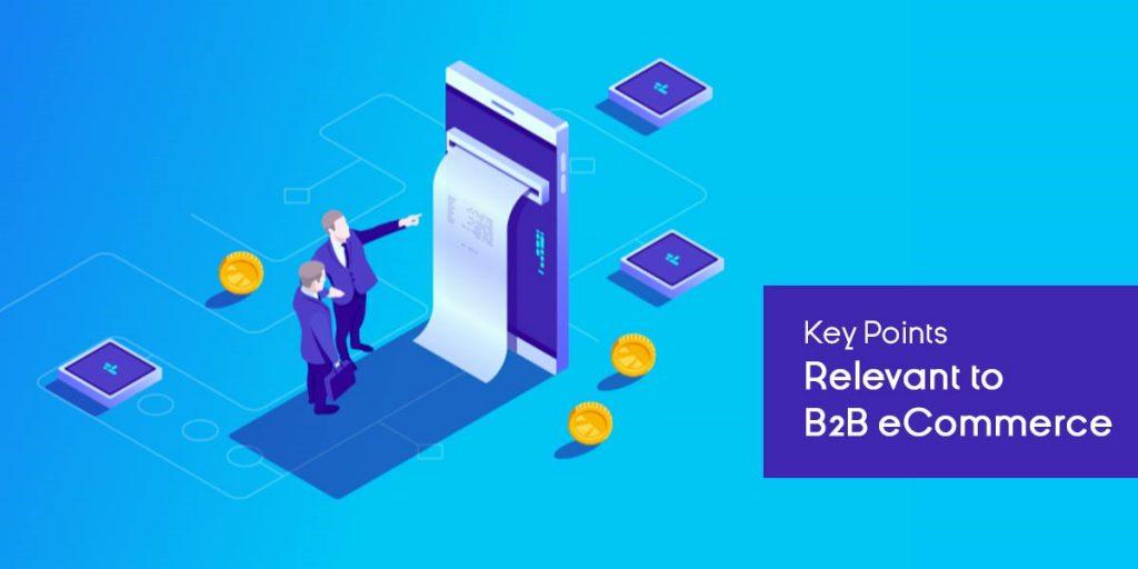 Key Points Relevant to B2B eCommerce