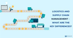 Logistics and Supply Chain Management – What are the Key Differences?