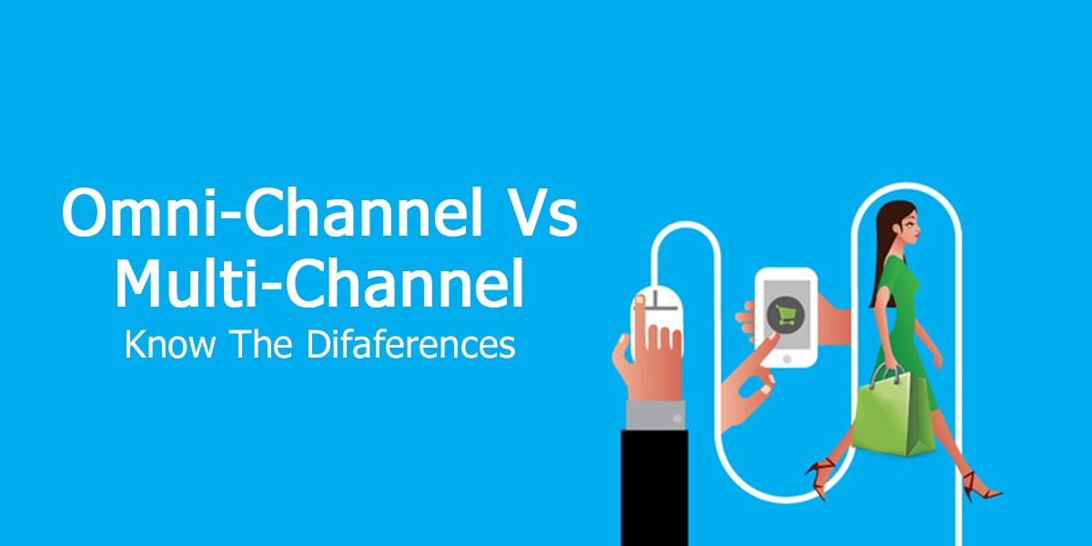 Omni-Channel Vs Multi-Channel Know the Differences