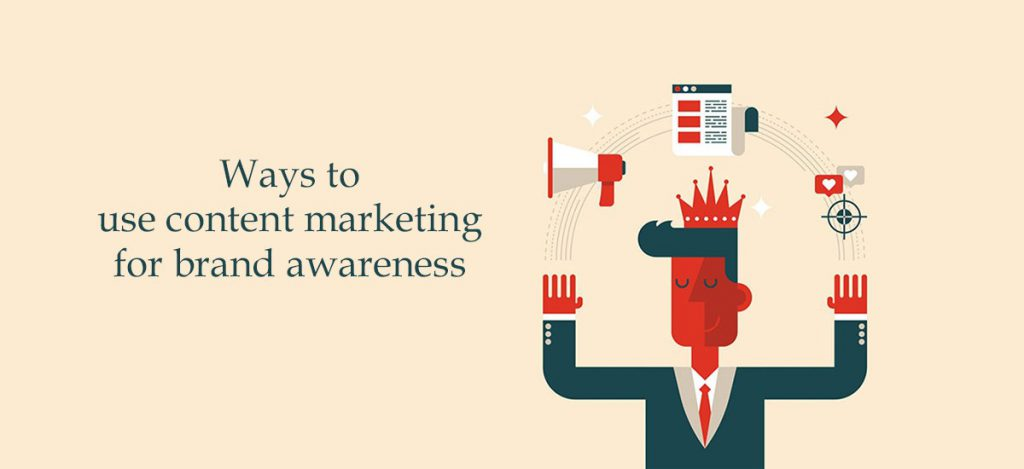 Ways to use content marketing for brand awareness