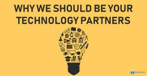 Why We should be your Technology Partners