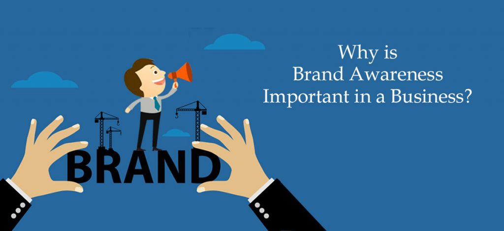 Why is brand awareness important in a business