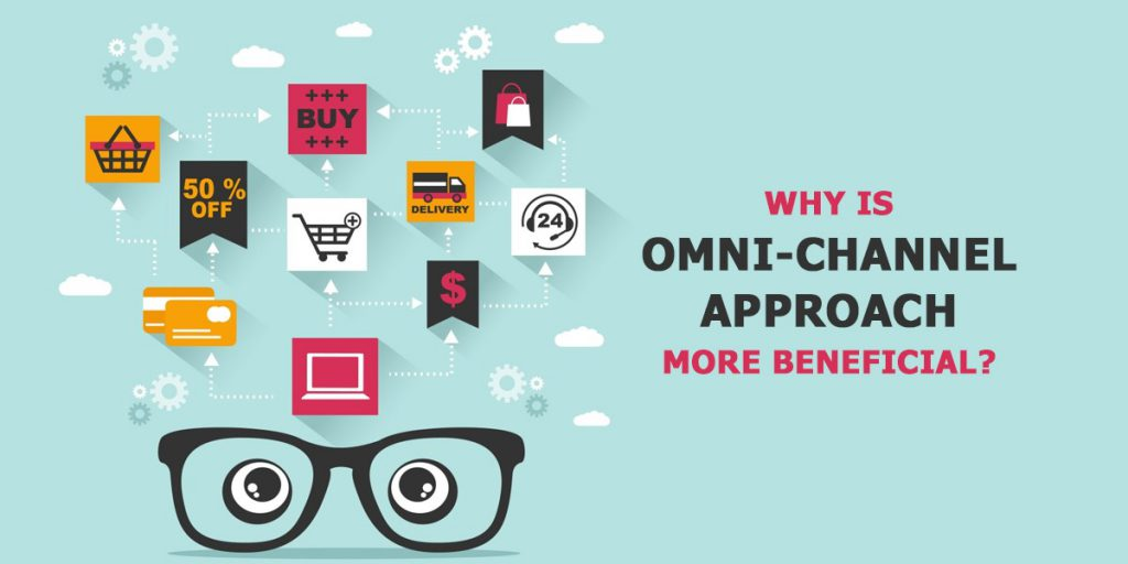 Why is omni-channel approach more beneficial