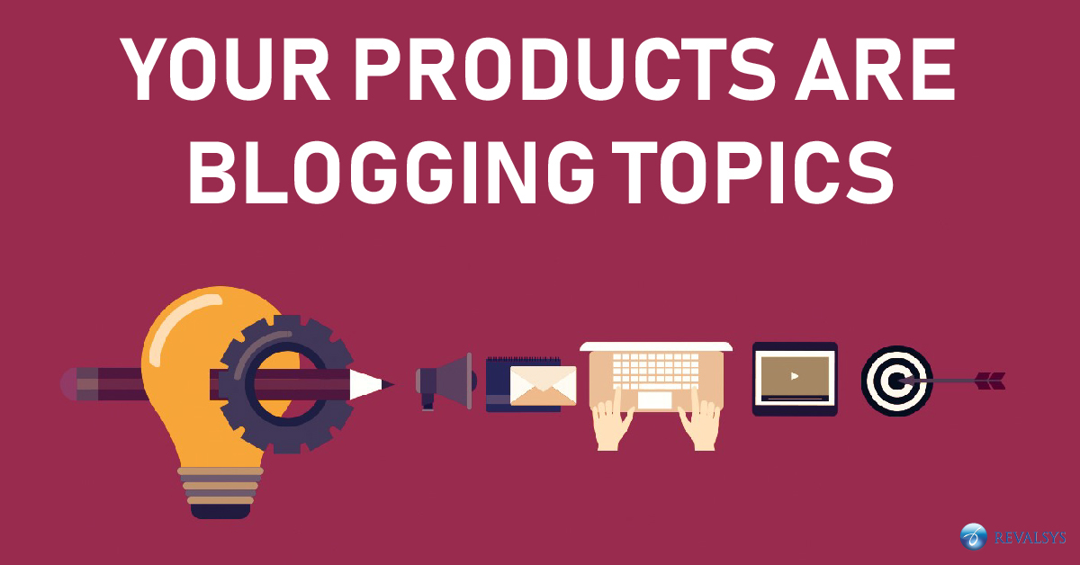 Your Products are Blogging Topics