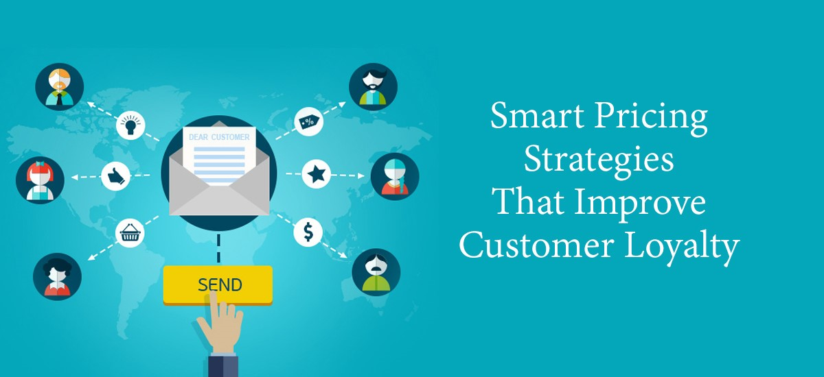 Smart Pricing Strategies that Improve Customer Loyalty