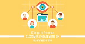 6 Ways to Increase Customer Engagement on eCommerce Site